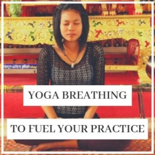 Yoga breathing as fuel for your practice