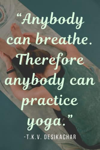 Inspirational quotes: Anybody can breathe. Therefore anybody can practice yoga