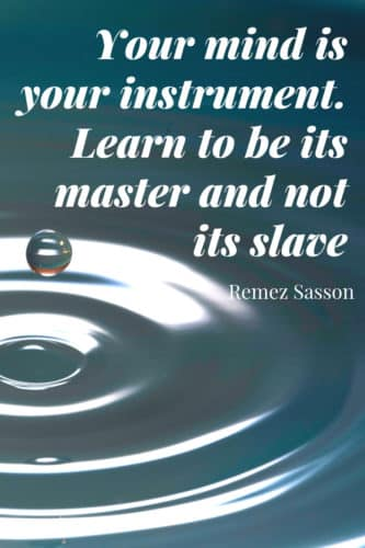 Inspirational Quotes: Your mind is your instrument. Learn to be its master and not its slave