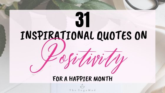31 Inspirational Quotes on Positivity for a Happier Month Ahead We are often hit by experiences that threaten our level of optimism. Staying positive requires an intentional effort; One of these is to read inspirational quotes on positivity to boost our mood and uplift us. In this post, we give you 31 of such words of wisdom to power you through the month. #inspirationalquotes #happinessquotes #positivethinking