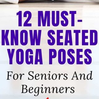 12 Must-Know Seated Yoga Poses For Seniors And Beginners [Gentle Yoga Sequence]