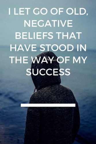 Powerful Affirmations for Success Mindset - I let go of old, negative beliefs that have stood in the way of my success