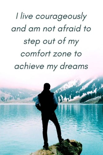Powerful Affirmations for Confidence & Courage - I live courageously and am not afraid to step out of my comfort zone to achieve my dreams