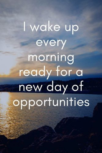 Powerful Affirmations for Success Mindset - I wake up every morning ready for a new day of opportunities