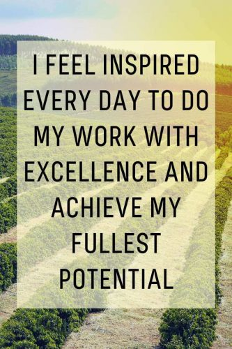 Powerful Affirmations for Goals and Dreams - I feel inspired every day to do my work with excellence and achieve my fullest potential