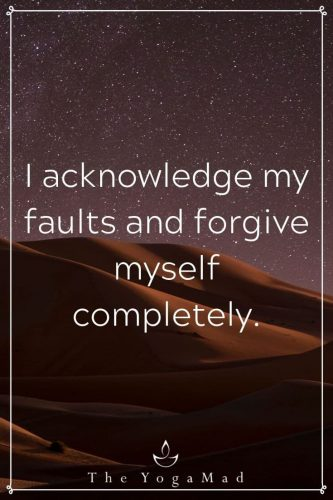 I acknowledge my faults and forgive myself completely.