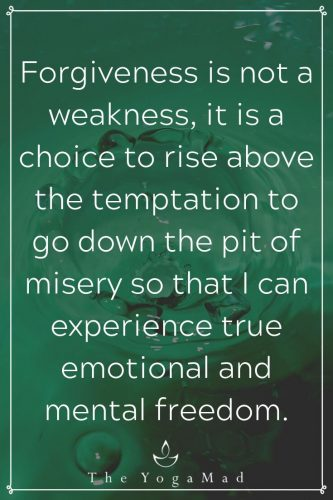 Forgiveness is not a weakness, it is a choice to rise above the temptation to go down the pit of misery so that I can experience true emotional and mental freedom.