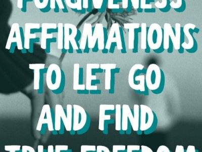 45 Forgiveness Affirmations to Let Go of Pain and Find Freedom