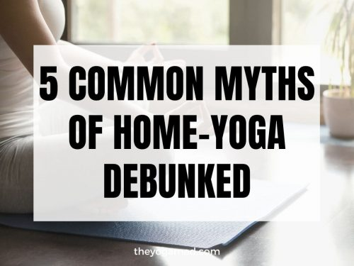 Debunking the 5 common myths of having a home yoga practice
