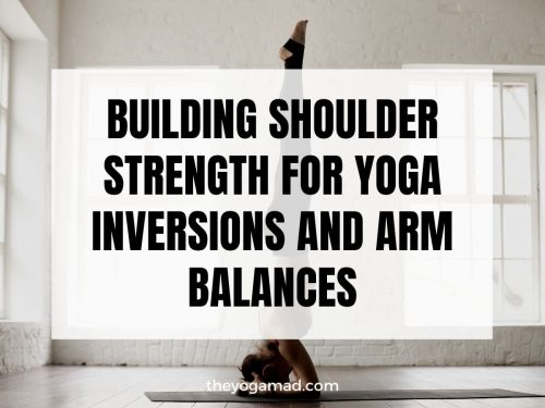 Building Shoulder Strength for Yoga Inversions and Arm Balances.