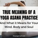 Read more about the article True Meaning of a Yoga Asana Practice and What it Means for Your Mind, Body and Soul