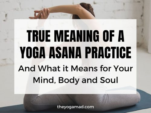 True Meaning of a Yoga Asana Practice and What it Means for Your Mind, Body and Soul
