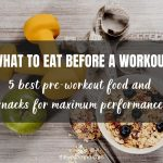 Read more about the article 5 Best Pre-Workout Food and Snacks to Maximise Your Performance